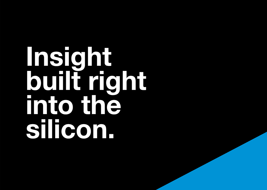 Text: insight built right into the silicon.